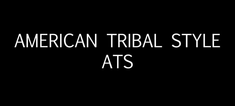 AMERICAN TRIBAL STYLE (ATS)